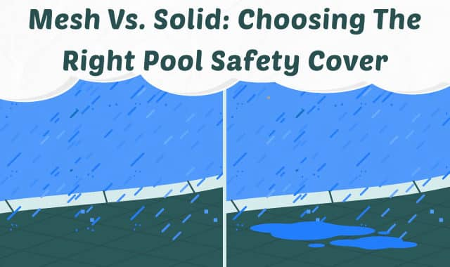 Mesh vs. Solid: Choosing the Right Pool Safety Cover