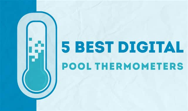 5 Best Digital Pool Thermometers
