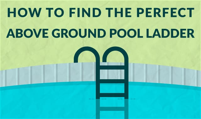 How To Find The Perfect Above Ground Pool Ladder