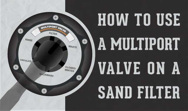 How To Use A Multiport Valve On A Sand Filter