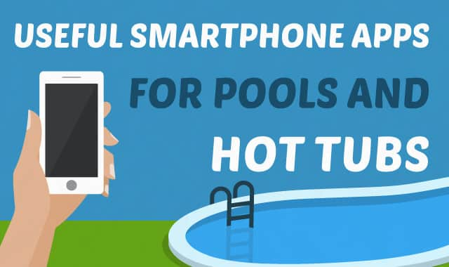 Useful Smartphone Apps for Pools and Hot Tubs
