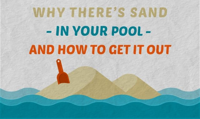 Why There 39 S Sand In Your Pool And How To Get It Out