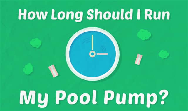 how long should you run your pool pump each day