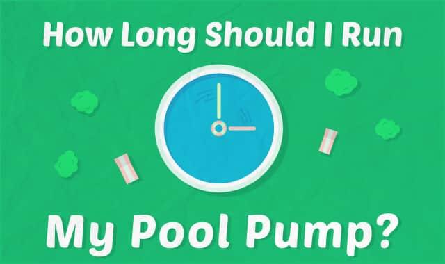 How Long Should I Run My Pool Pump?