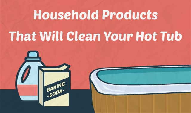 7 Household Products to Clean Your Hot Tub