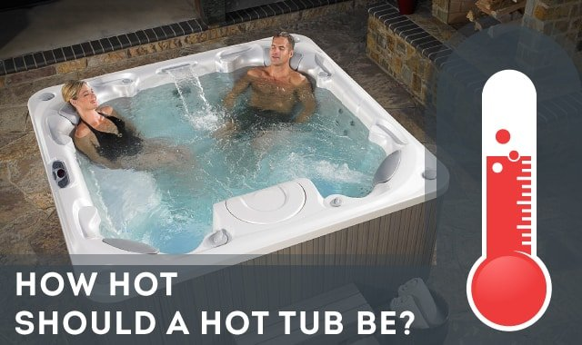 How Hot Should A Hot Tub Be