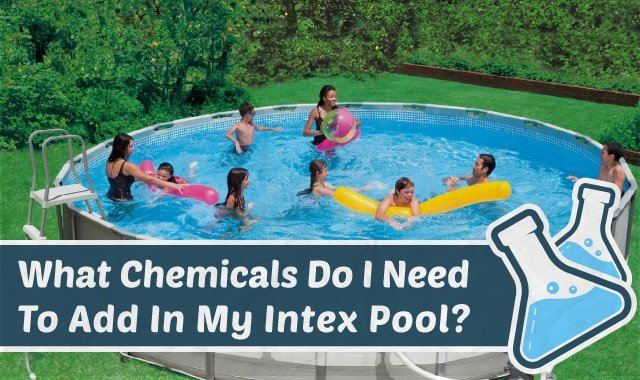 what chemicals do i need to add in my intex pool - Intex Pools