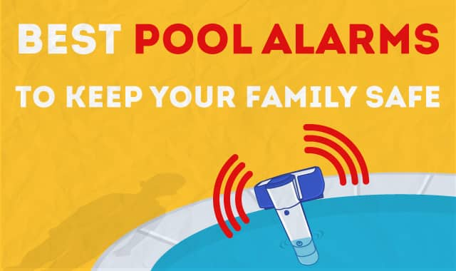 10 Best Pool Alarms To Keep Your Family Safe