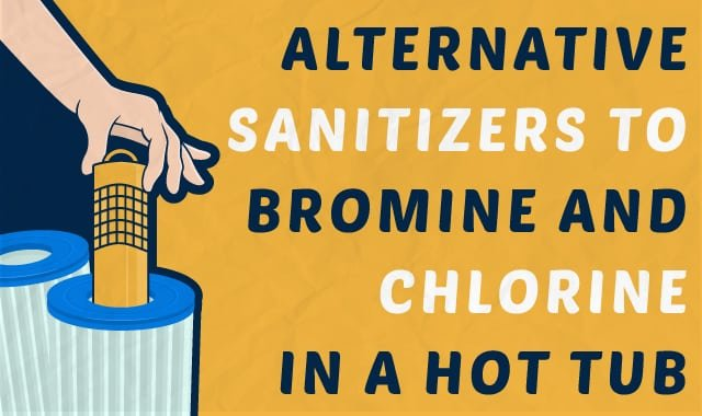 alternative sanitizers to bromine and chlorine in a hot tub