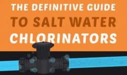 The Definitive Guide to Salt Water Chlorinators