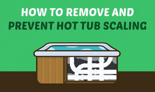 How to Remove and Prevent Hot Tub Scaling
