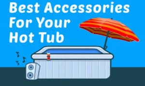 14 Best Accessories For Your Hot Tub